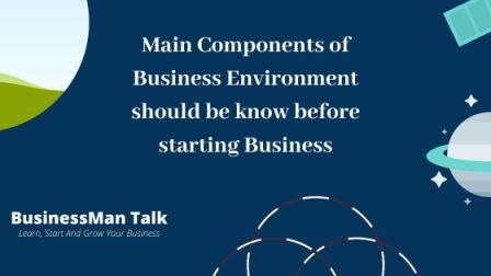 Main Components of Business Environment should be know before starting Business